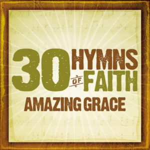 30 Hymns Of The Faith:amazing Grace