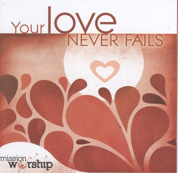 Mission worship - your love never f