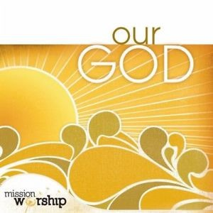Mission worship - our God